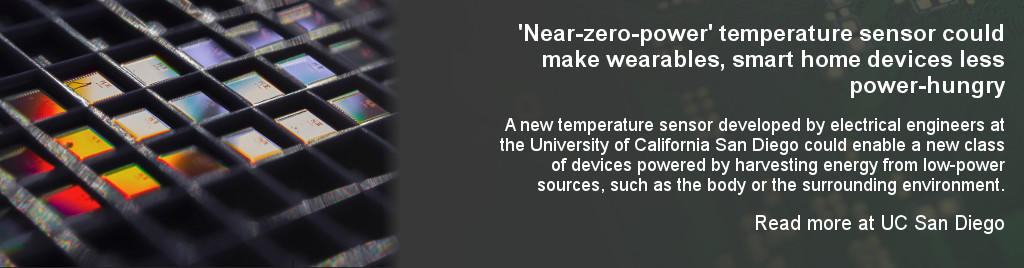 Near-zero-power temperature sensor could make wearables, smart home devices less power-hungry. A new temperature sensor developed by electrical engineers at the University of California San Diego could enable a new class of devices powered by harvesting energy from low-power sources, such as the body or the surrounding environment.